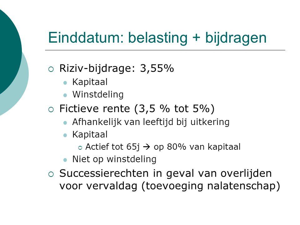 Einddatum: belasting + bijdragen  Riziv-bijdrage: 3,55% Kapitaal Winstdeling  Fictieve rente (3,5 % tot 5%) Afhankelijk van leeftijd bij uitkering K