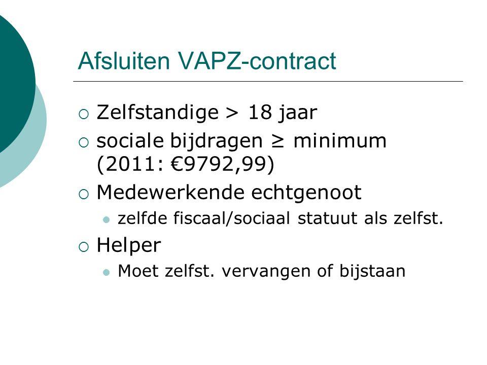 Afsluiten VAPZ-contract  Zelfstandige > 18 jaar  sociale bijdragen ≥ minimum (2011: €9792,99)  Medewerkende echtgenoot zelfde fiscaal/sociaal statu