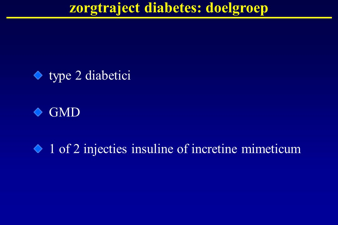 zorgtraject diabetes: doelgroep type 2 diabetici GMD 1 of 2 injecties insuline of incretine mimeticum