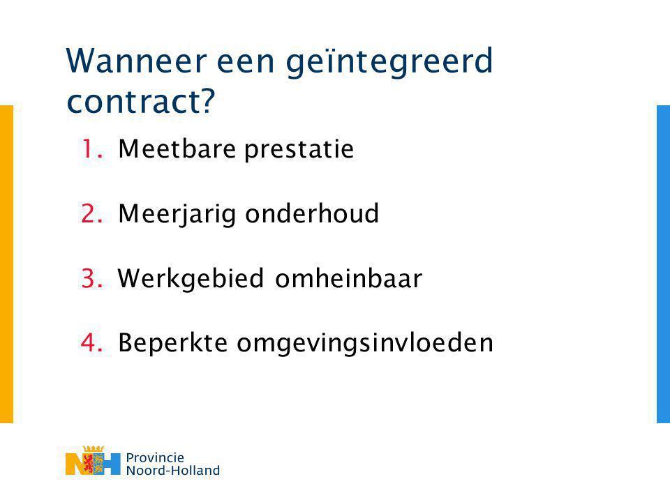 Wanneer een geïntegreerd contract? 1.Meetbare prestatie 2.Meerjarig onderhoud 3.Werkgebied omheinbaar 4.Beperkte omgevingsinvloeden