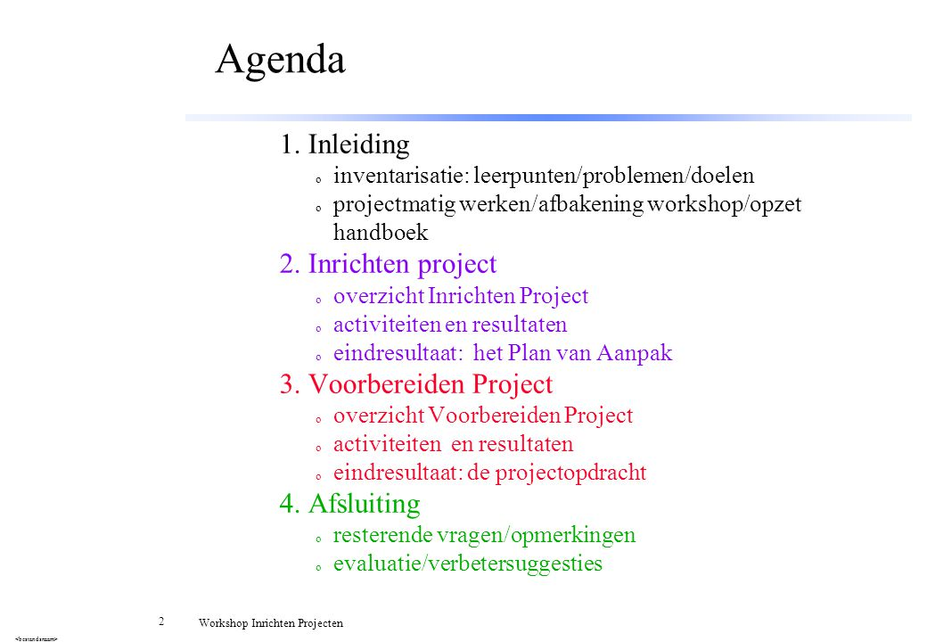 2 Workshop Inrichten Projecten Agenda 1. Inleiding o inventarisatie: leerpunten/problemen/doelen o projectmatig werken/afbakening workshop/opzet handb