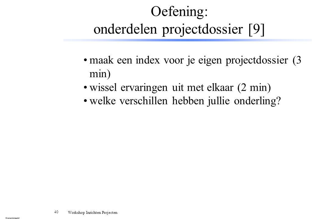 40 Workshop Inrichten Projecten Oefening: onderdelen projectdossier [9] maak een index voor je eigen projectdossier (3 min) wissel ervaringen uit met