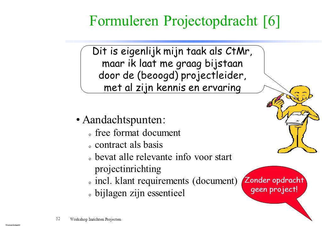 52 Workshop Inrichten Projecten Formuleren Projectopdracht [6] Aandachtspunten: o free format document o contract als basis o bevat alle relevante inf