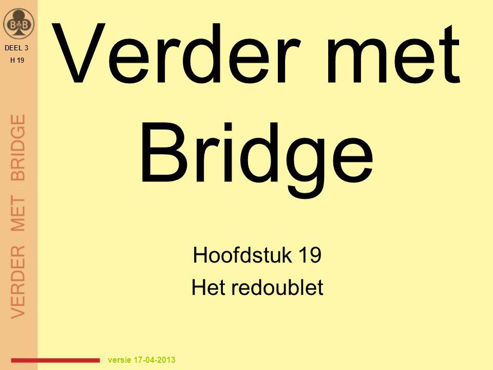 Verder met Bridge Hoofdstuk 19 Het redoublet DEEL 3 H 19 versie 17-04-2013