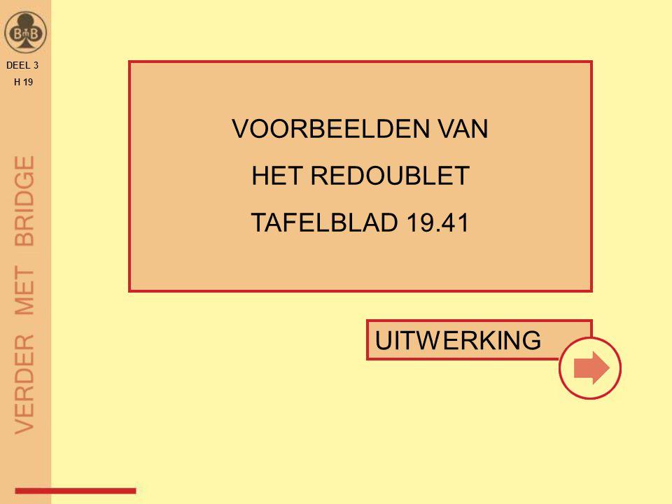 VOORBEELDEN VAN HET REDOUBLET TAFELBLAD 19.41 DEEL 3 H 19 UITWERKING