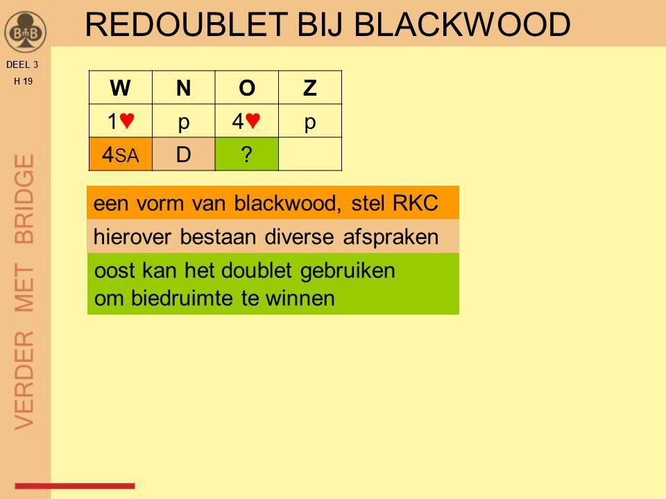 REDOUBLET BIJ BLACKWOOD DEEL 3 H 19 WNOZ 1♥1♥p4♥4♥p 4 SA D? een vorm van blackwood, stel RKC hierover bestaan diverse afspraken oost kan het doublet g