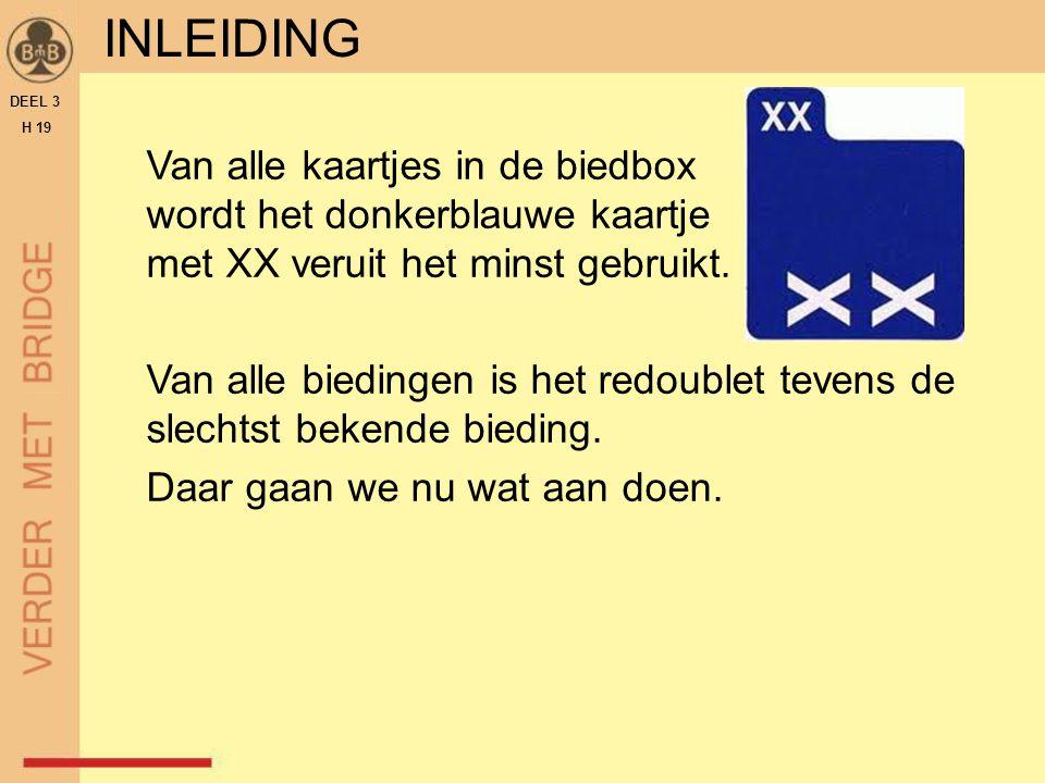 DEEL 3 H 19 Van alle kaartjes in de biedbox wordt het donkerblauwe kaartje met XX veruit het minst gebruikt. Van alle biedingen is het redoublet teven