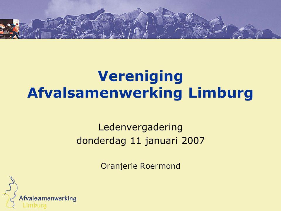 Vereniging Afvalsamenwerking Limburg Ledenvergadering donderdag 11 januari 2007 Oranjerie Roermond