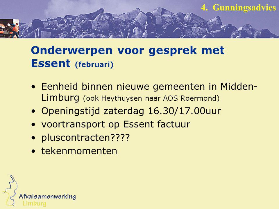 Onderwerpen voor gesprek met Essent (februari) Eenheid binnen nieuwe gemeenten in Midden- Limburg (ook Heythuysen naar AOS Roermond) Openingstijd zaterdag 16.30/17.00uur voortransport op Essent factuur pluscontracten .