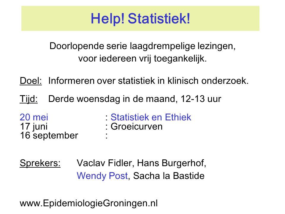 Help! Statistiek! Doel:Informeren over statistiek in klinisch onderzoek. Tijd:Derde woensdag in de maand, 12-13 uur 20 mei: Statistiek en Ethiek 17 ju