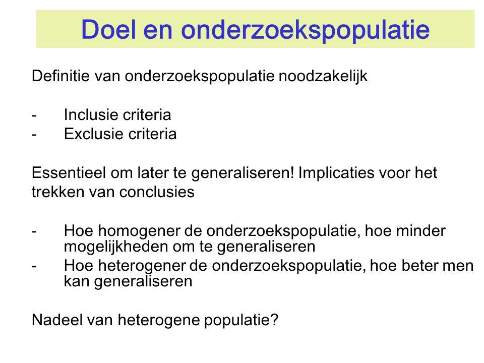 Doel en onderzoekspopulatie Definitie van onderzoekspopulatie noodzakelijk -Inclusie criteria -Exclusie criteria Essentieel om later te generaliseren!