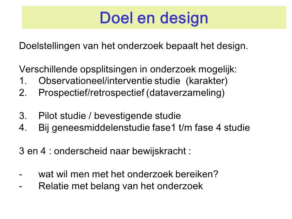 Doel en design Doelstellingen van het onderzoek bepaalt het design. Verschillende opsplitsingen in onderzoek mogelijk: 1.Observationeel/interventie st