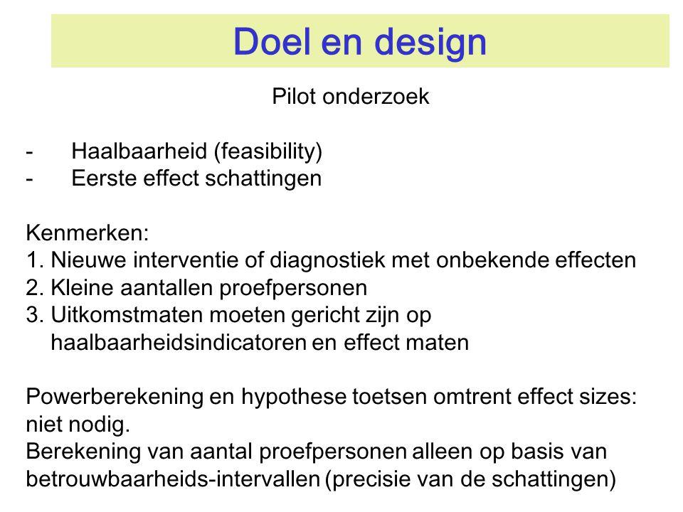 Doel en design Pilot onderzoek -Haalbaarheid (feasibility) -Eerste effect schattingen Kenmerken: 1. Nieuwe interventie of diagnostiek met onbekende ef