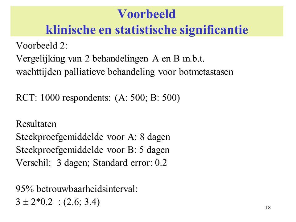 18 Voorbeeld klinische en statistische significantie Voorbeeld 2: Vergelijking van 2 behandelingen A en B m.b.t. wachttijden palliatieve behandeling v