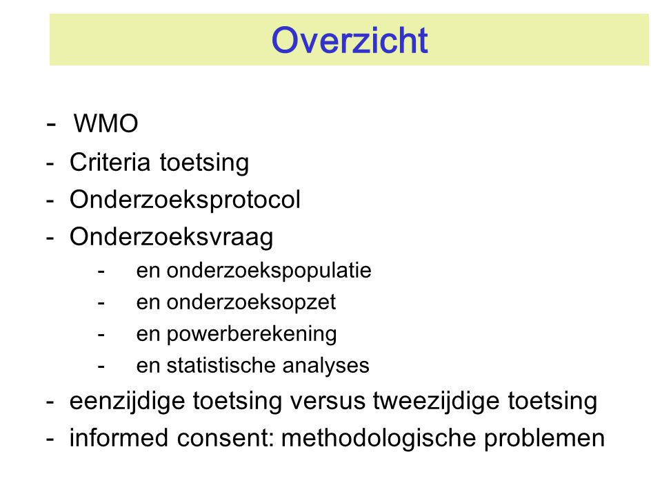 Overzicht - WMO - Criteria toetsing - Onderzoeksprotocol - Onderzoeksvraag -en onderzoekspopulatie -en onderzoeksopzet -en powerberekening -en statist