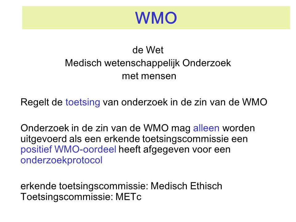 WMO de Wet Medisch wetenschappelijk Onderzoek met mensen Regelt de toetsing van onderzoek in de zin van de WMO Onderzoek in de zin van de WMO mag alle