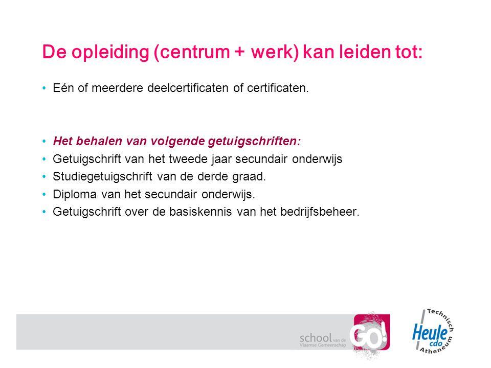De opleiding (centrum + werk) kan leiden tot: Eén of meerdere deelcertificaten of certificaten. Het behalen van volgende getuigschriften: Getuigschrif