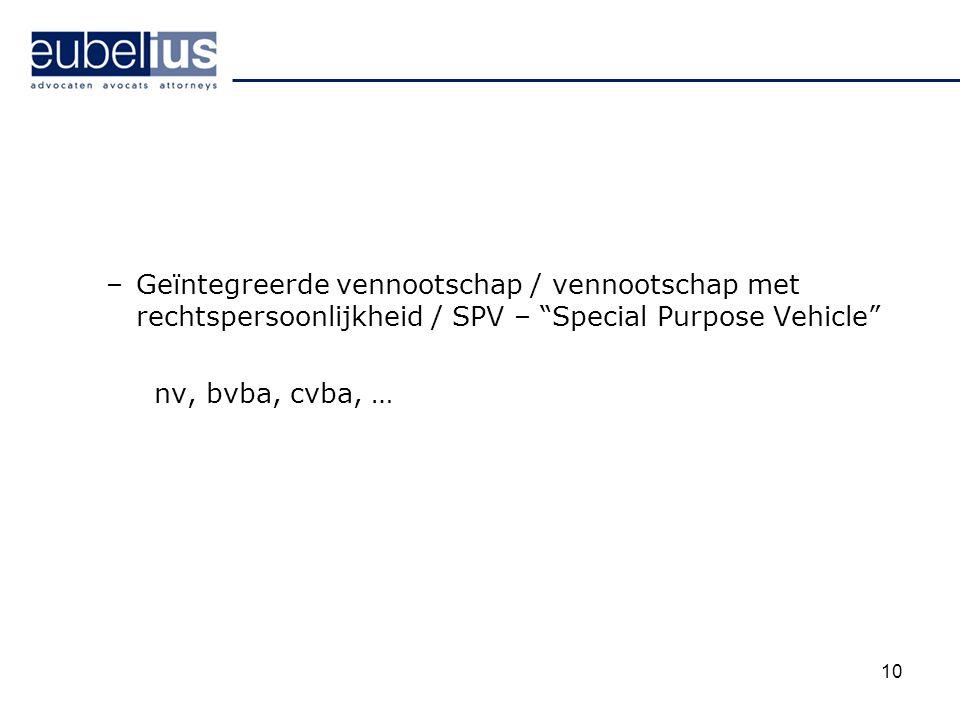 """–Geïntegreerde vennootschap / vennootschap met rechtspersoonlijkheid / SPV – """"Special Purpose Vehicle"""" nv, bvba, cvba, … 10"""
