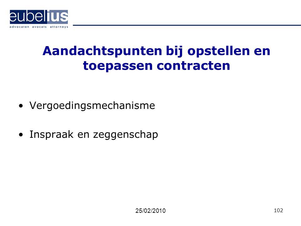 Aandachtspunten bij opstellen en toepassen contracten Vergoedingsmechanisme Inspraak en zeggenschap 102 25/02/2010