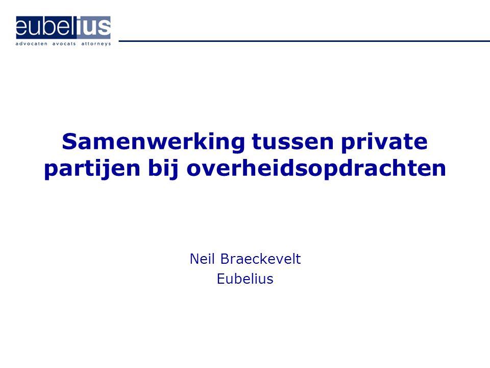 Samenwerking tussen private partijen bij overheidsopdrachten Neil Braeckevelt Eubelius