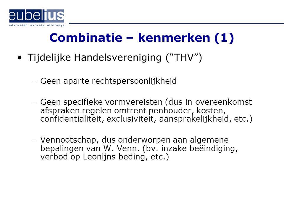 """Combinatie – kenmerken (1) Tijdelijke Handelsvereniging (""""THV"""") –Geen aparte rechtspersoonlijkheid –Geen specifieke vormvereisten (dus in overeenkomst"""