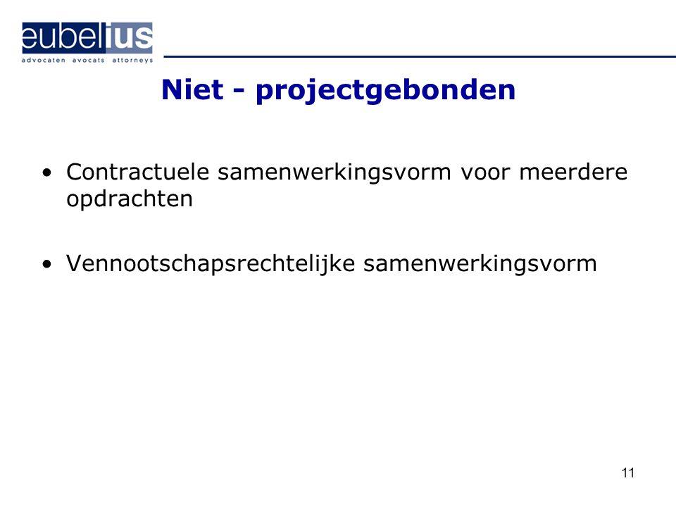 Niet - projectgebonden Contractuele samenwerkingsvorm voor meerdere opdrachten Vennootschapsrechtelijke samenwerkingsvorm 11