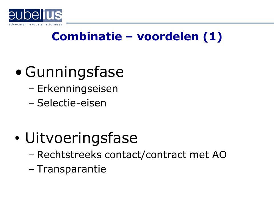 Combinatie – voordelen (1) Gunningsfase –Erkenningseisen –Selectie-eisen Uitvoeringsfase –Rechtstreeks contact/contract met AO –Transparantie