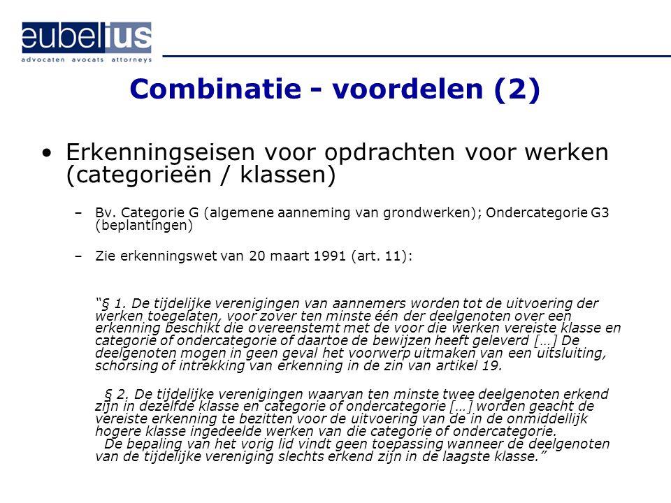 Combinatie - voordelen (2) Erkenningseisen voor opdrachten voor werken (categorieën / klassen) –Bv. Categorie G (algemene aanneming van grondwerken);