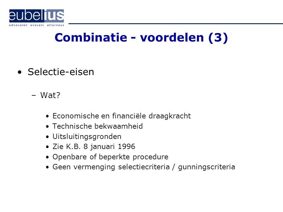 Combinatie - voordelen (3) Selectie-eisen –Wat? Economische en financiële draagkracht Technische bekwaamheid Uitsluitingsgronden Zie K.B. 8 januari 19