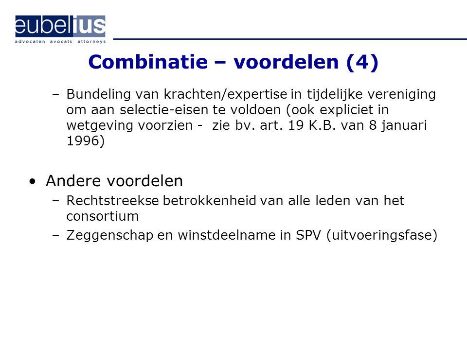 Combinatie – voordelen (4) –Bundeling van krachten/expertise in tijdelijke vereniging om aan selectie-eisen te voldoen (ook expliciet in wetgeving voo