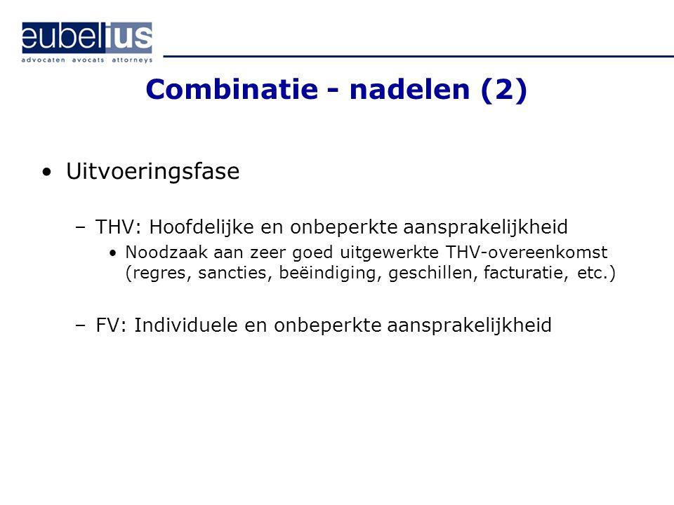 Combinatie - nadelen (2) Uitvoeringsfase –THV: Hoofdelijke en onbeperkte aansprakelijkheid Noodzaak aan zeer goed uitgewerkte THV-overeenkomst (regres