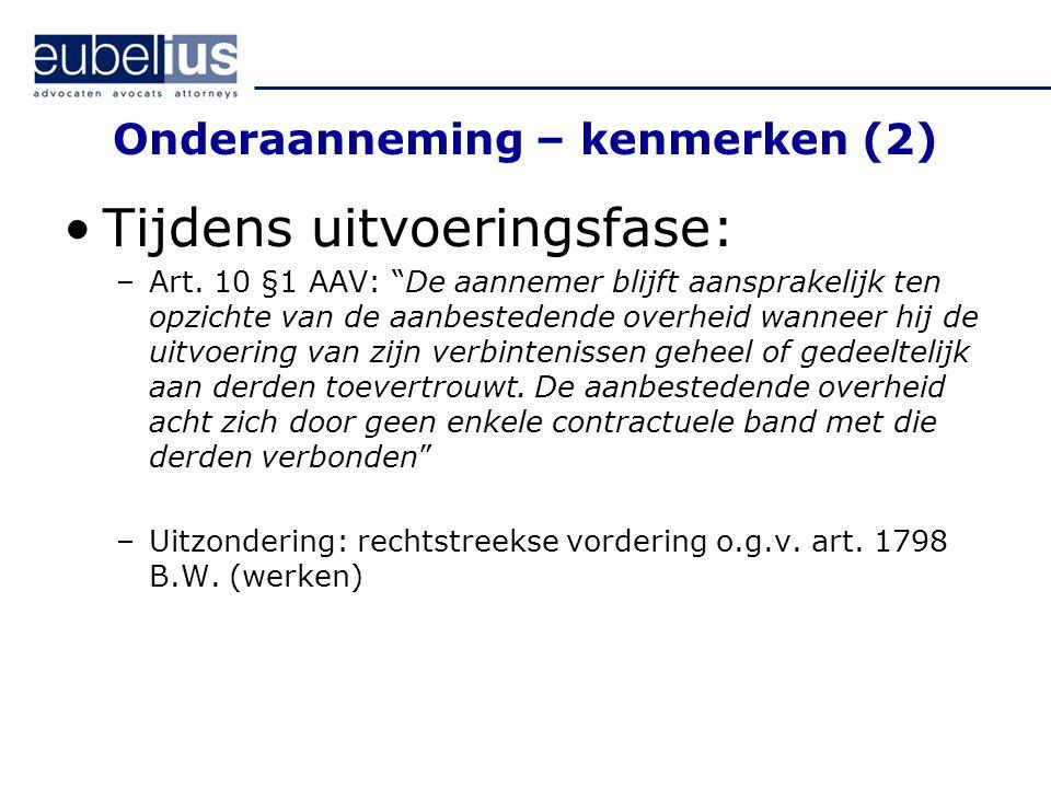 """Onderaanneming – kenmerken (2) Tijdens uitvoeringsfase: –Art. 10 §1 AAV: """"De aannemer blijft aansprakelijk ten opzichte van de aanbestedende overheid"""