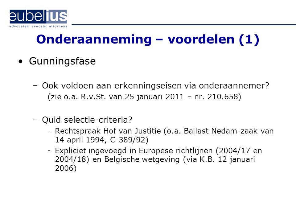 Onderaanneming – voordelen (1) Gunningsfase –Ook voldoen aan erkenningseisen via onderaannemer? (zie o.a. R.v.St. van 25 januari 2011 – nr. 210.658) –