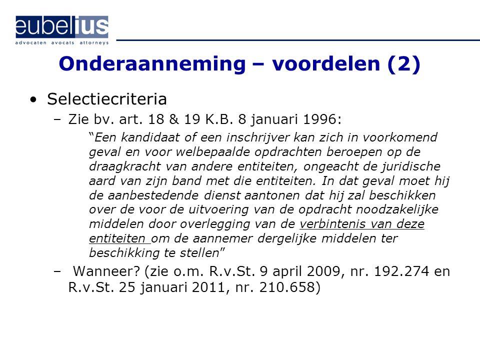 """Onderaanneming – voordelen (2) Selectiecriteria –Zie bv. art. 18 & 19 K.B. 8 januari 1996: """"Een kandidaat of een inschrijver kan zich in voorkomend ge"""