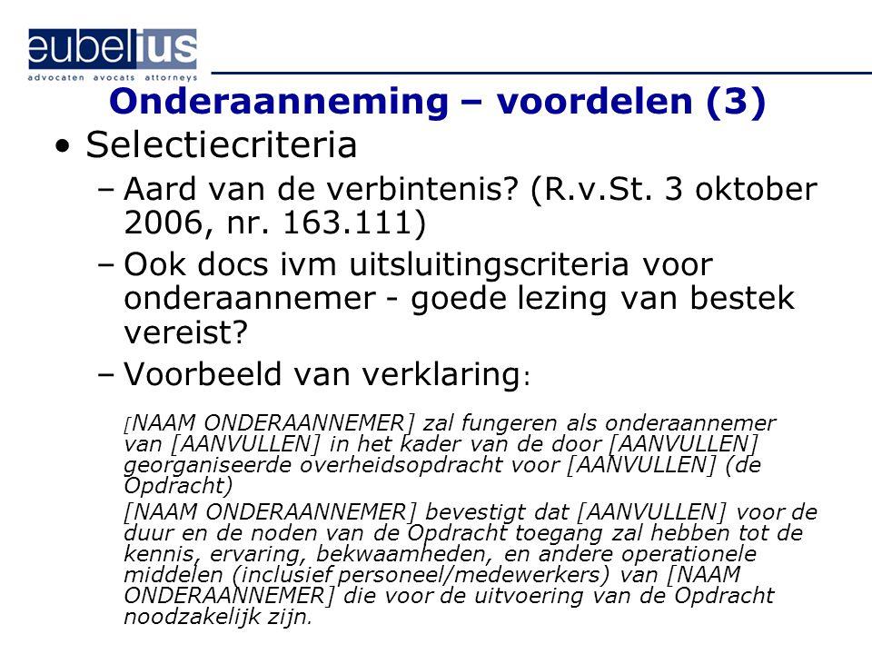 Onderaanneming – voordelen (3) Selectiecriteria –Aard van de verbintenis? (R.v.St. 3 oktober 2006, nr. 163.111) –Ook docs ivm uitsluitingscriteria voo