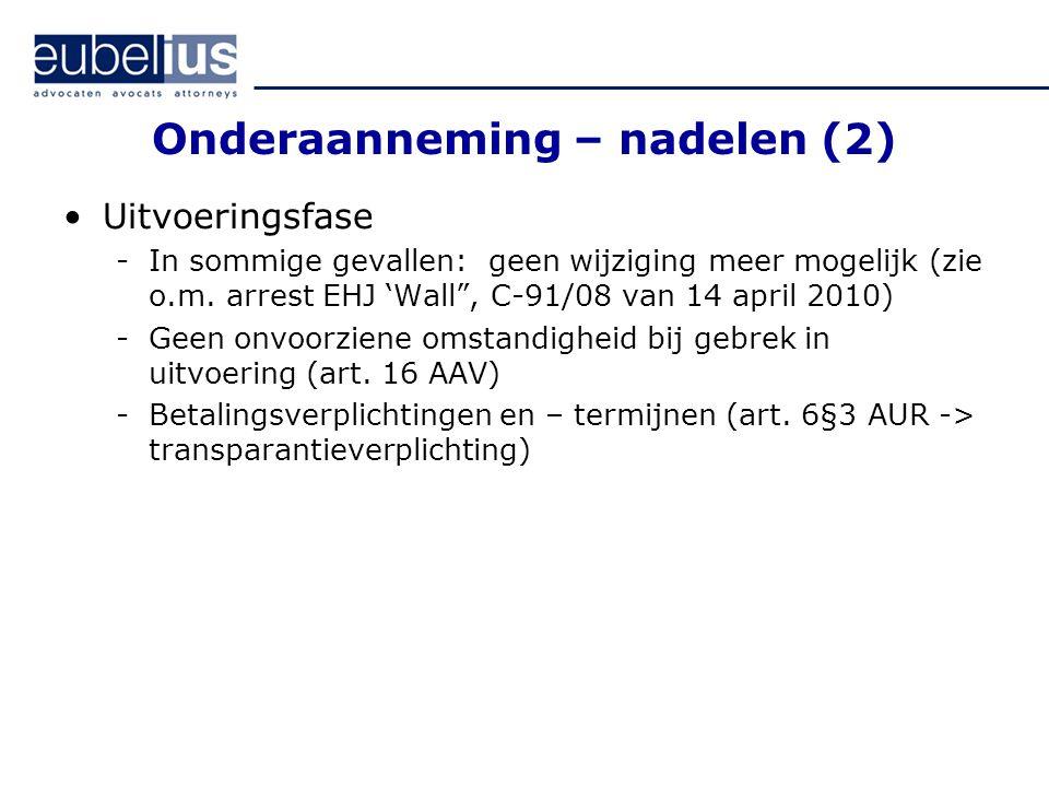 """Onderaanneming – nadelen (2) Uitvoeringsfase -In sommige gevallen: geen wijziging meer mogelijk (zie o.m. arrest EHJ 'Wall"""", C-91/08 van 14 april 2010"""