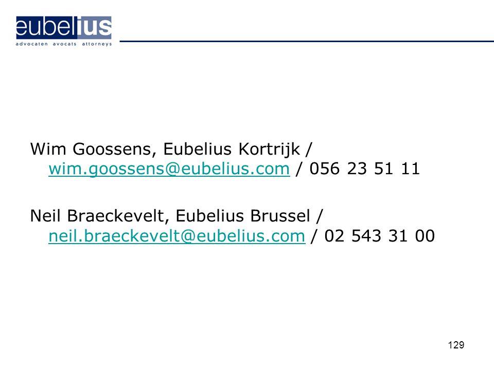 Wim Goossens, Eubelius Kortrijk / wim.goossens@eubelius.com / 056 23 51 11 wim.goossens@eubelius.com Neil Braeckevelt, Eubelius Brussel / neil.braecke