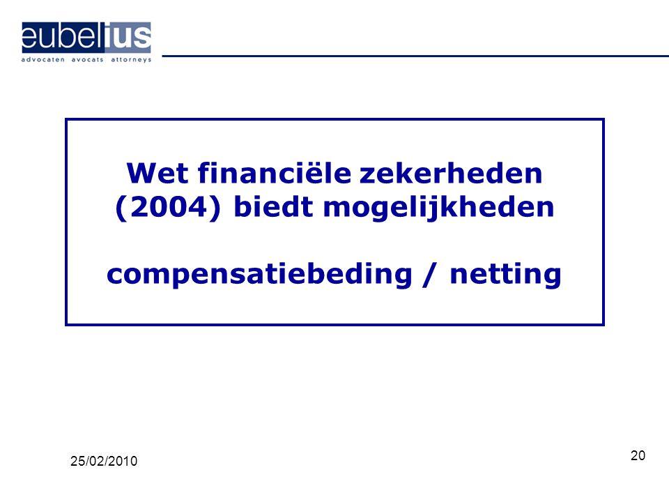 20 Wet financiële zekerheden (2004) biedt mogelijkheden compensatiebeding / netting 25/02/2010