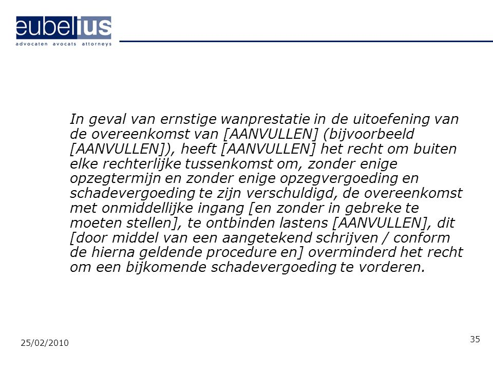 In geval van ernstige wanprestatie in de uitoefening van de overeenkomst van [AANVULLEN] (bijvoorbeeld [AANVULLEN]), heeft [AANVULLEN] het recht om bu