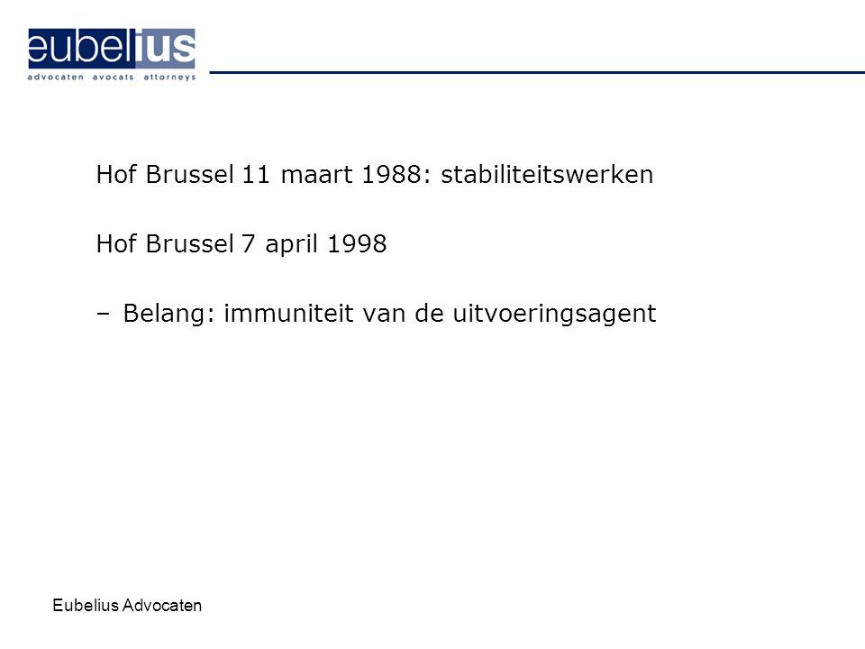 Eubelius Advocaten Hof Brussel 11 maart 1988: stabiliteitswerken Hof Brussel 7 april 1998 –Belang: immuniteit van de uitvoeringsagent
