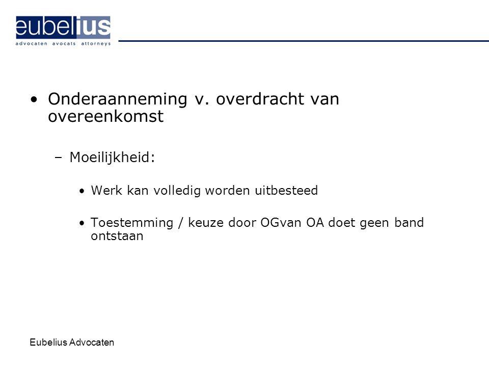 Eubelius Advocaten Onderaanneming v. overdracht van overeenkomst –Moeilijkheid: Werk kan volledig worden uitbesteed Toestemming / keuze door OGvan OA
