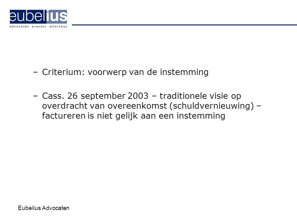 Eubelius Advocaten –Criterium: voorwerp van de instemming –Cass. 26 september 2003 – traditionele visie op overdracht van overeenkomst (schuldvernieuw