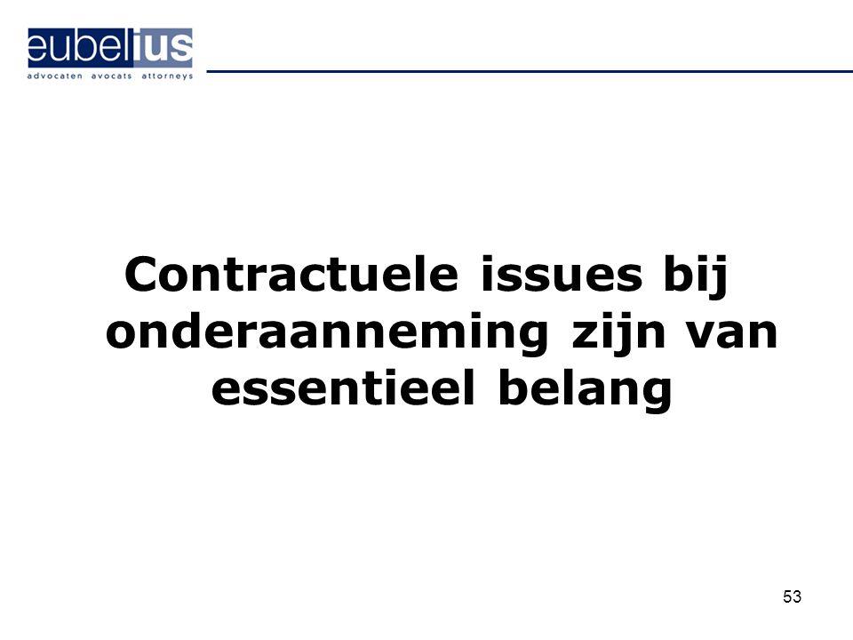 Contractuele issues bij onderaanneming zijn van essentieel belang 53