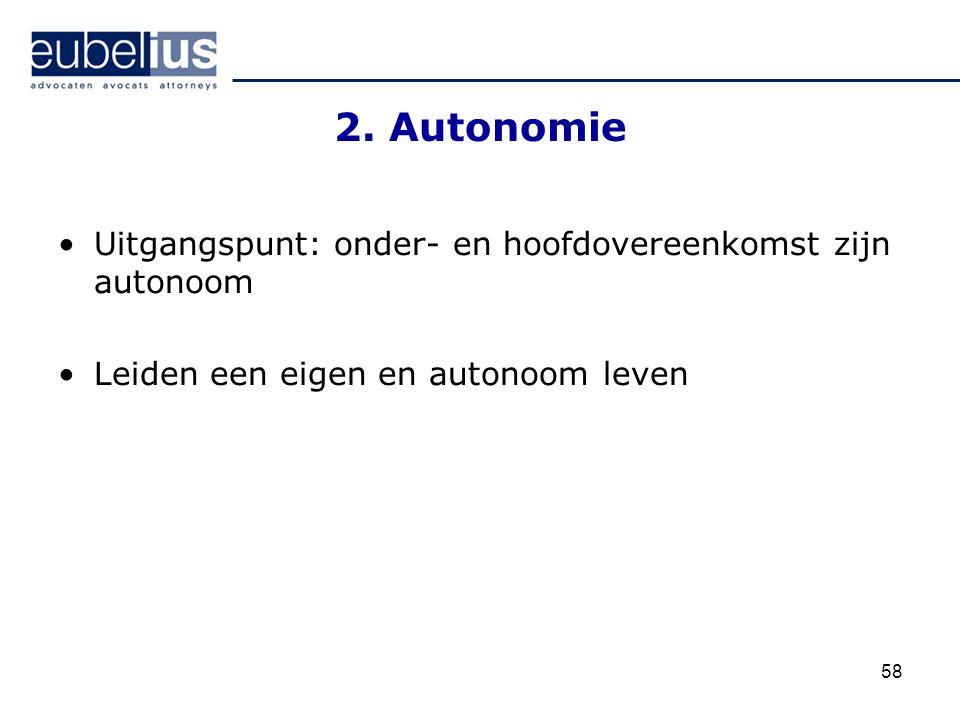 2. Autonomie Uitgangspunt: onder- en hoofdovereenkomst zijn autonoom Leiden een eigen en autonoom leven 58