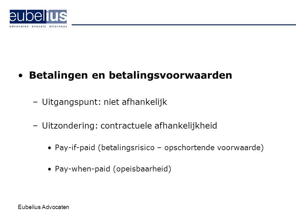 Eubelius Advocaten Betalingen en betalingsvoorwaarden –Uitgangspunt: niet afhankelijk –Uitzondering: contractuele afhankelijkheid Pay-if-paid (betalin