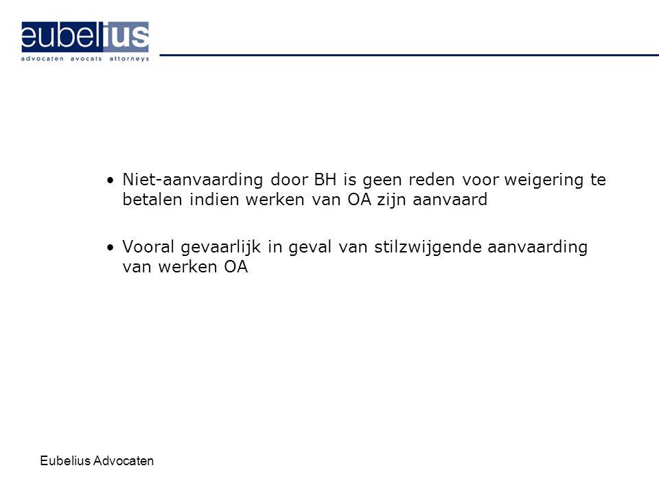 Eubelius Advocaten Niet-aanvaarding door BH is geen reden voor weigering te betalen indien werken van OA zijn aanvaard Vooral gevaarlijk in geval van