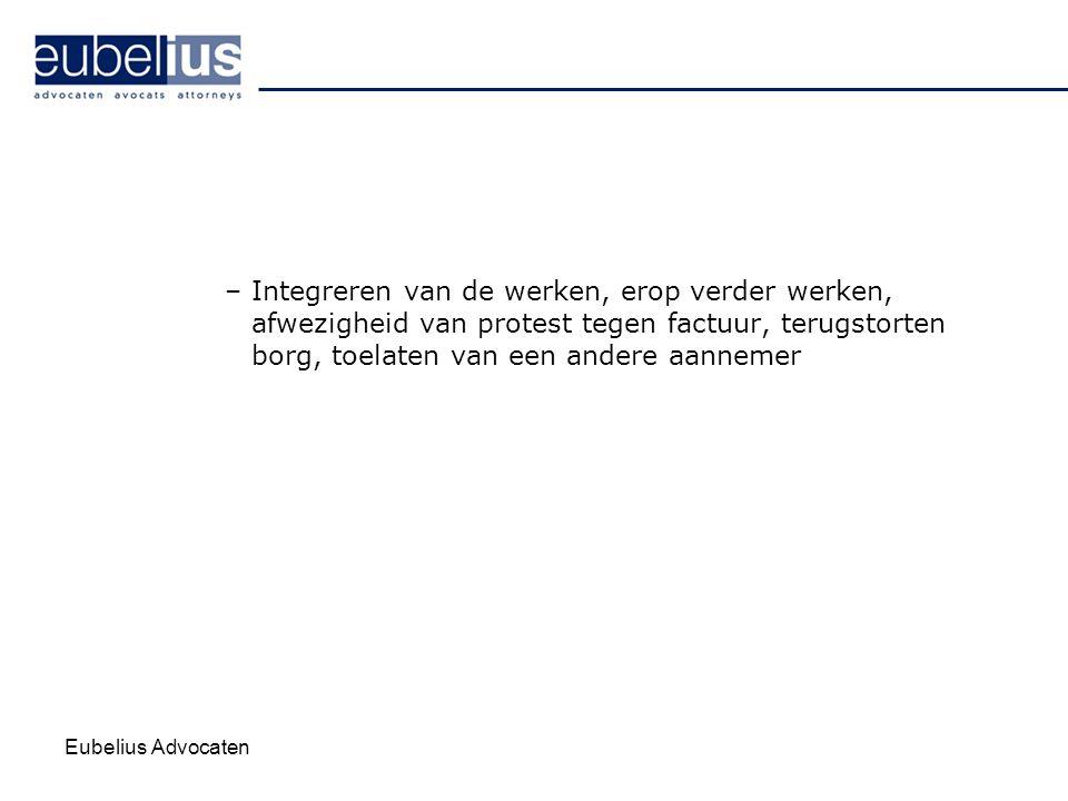 Eubelius Advocaten –Integreren van de werken, erop verder werken, afwezigheid van protest tegen factuur, terugstorten borg, toelaten van een andere aa