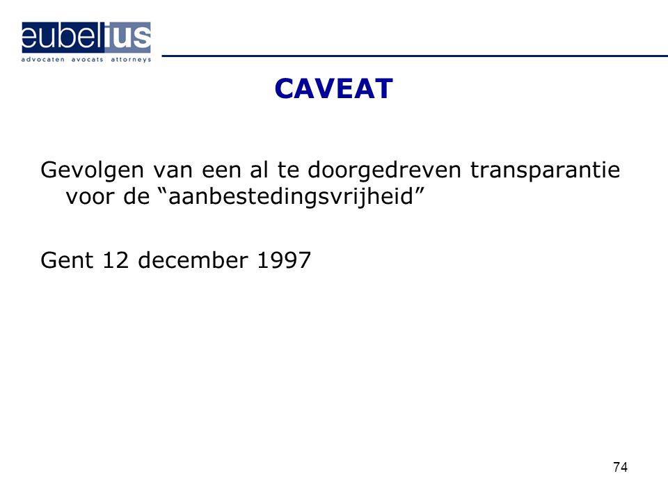 """CAVEAT Gevolgen van een al te doorgedreven transparantie voor de """"aanbestedingsvrijheid"""" Gent 12 december 1997 74"""