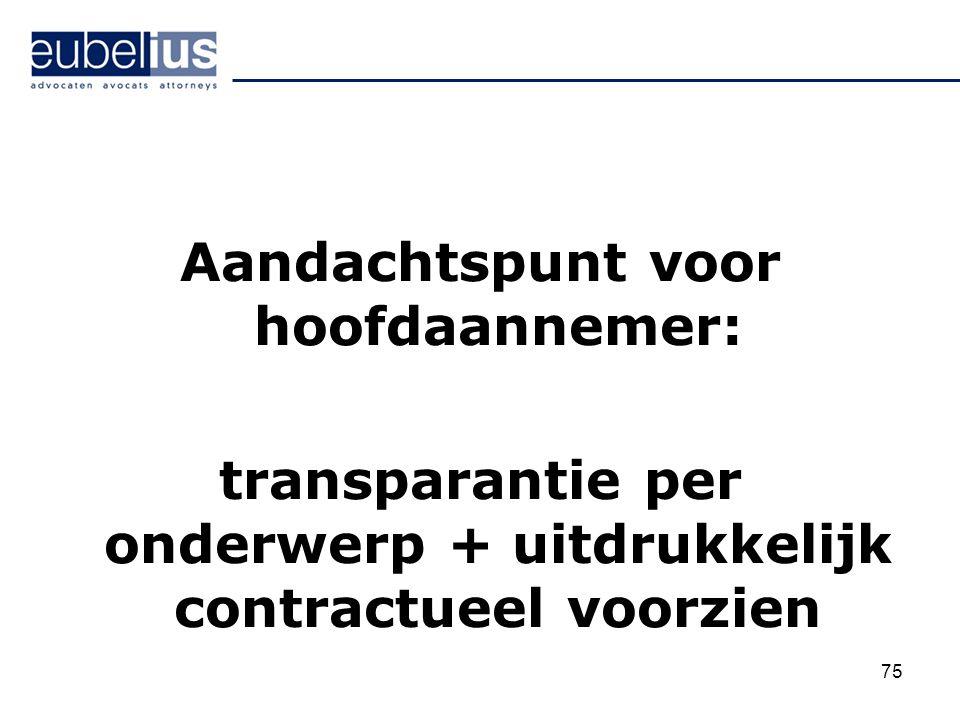 Aandachtspunt voor hoofdaannemer: transparantie per onderwerp + uitdrukkelijk contractueel voorzien 75