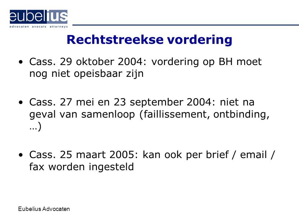 Eubelius Advocaten Rechtstreekse vordering Cass. 29 oktober 2004: vordering op BH moet nog niet opeisbaar zijn Cass. 27 mei en 23 september 2004: niet